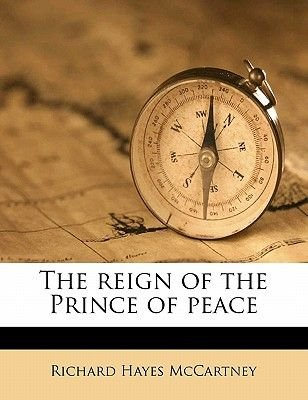 The Reign of the Prince of Peace (Paperback): Richard Hayes Mccartney