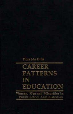 Career Patterns in Education - Women, Men and Minorities in Public School Administration (Hardcover): Flora Ida Ortiz