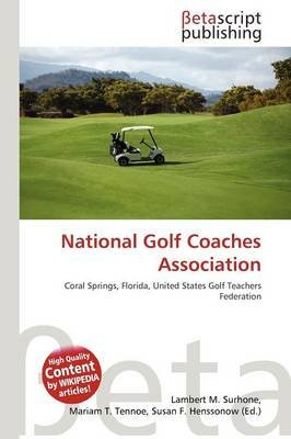 National Golf Coaches Association (Paperback): Lambert M. Surhone, Mariam T. Tennoe, Susan F. Henssonow