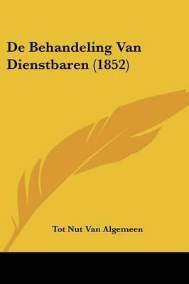 de Behandeling Van Dienstbaren (1852) (Chinese, Dutch, English, Paperback): Tot Nut Van Algemeen