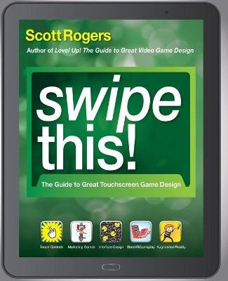 Swipe This! - The Guide to Great Touchscreen Game Design (Paperback): Scott Rogers