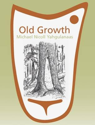 Old Growth: Michael Nicoll Yahgulanaas (Paperback, None): Liz Park
