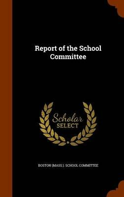 Report of the School Committee (Hardcover): Boston (Mass ). School Committee