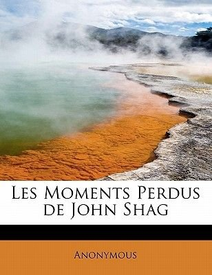 Les Moments Perdus de John Shag (English, French, Hardcover): Anonymous