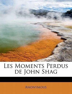 Les Moments Perdus de John Shag (English, French, Hardcover): Anonymous