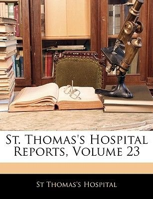 St. Thomas's Hospital Reports, Volume 23 (Large print, Paperback, Large type / large print edition): St Thomas's...