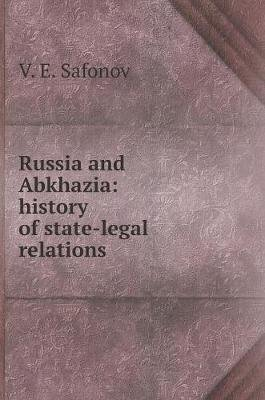 Russia and Abkhazia - History of State-Legal Relations (Russian, Hardcover): V. E. Safonov