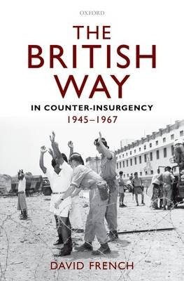 The British Way in Counter-Insurgency, 1945-1967 (Hardcover): David French