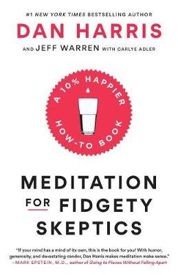 Meditation for Fidgety Skeptics - A 10% Happier How-To Book (Paperback): Dan Harris, Jeffrey Warren, Carlye Adler