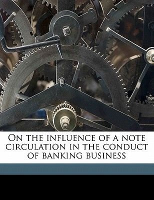 On the Influence of a Note Circulation in the Conduct of Banking Business (Paperback): Robert Harry Inglis Palgrave