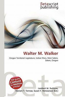 Walter M. Walker (Paperback): Lambert M. Surhone, Miriam T. Timpledon, Susan F. Marseken