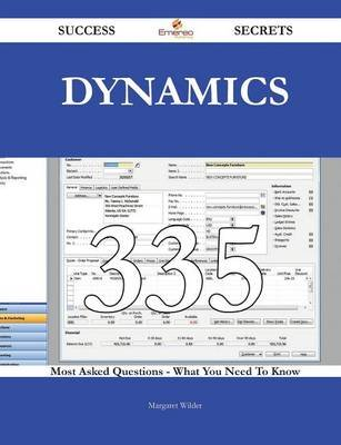 Dynamics 335 Success Secrets - 335 Most Asked Questions on Dynamics - What You Need to Know (Paperback): Margaret Wilder
