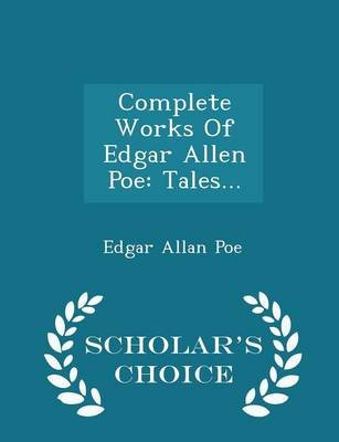 Complete Works of Edgar Allen Poe - Tales... - Scholar's Choice Edition (Paperback): Edgar Allan Poe