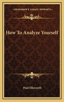 How to Analyze Yourself (Hardcover): Paul Ellsworth
