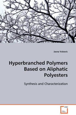 Hyperbranched Polymers Based on Aliphatic Polyesters (Paperback): Jasna Vukovic
