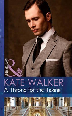 A Throne for the Taking (Electronic book text, ePub First edition): Kate Walker