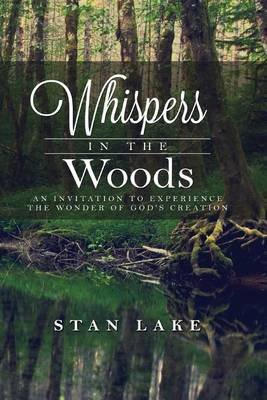 Whispers in the Woods (Black & White Version) - An Invitation to Experience the Wonder of God's Creation (Paperback): Stan...
