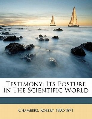 Testimony - Its Posture in the Scientific World (Paperback): Chambers Robert 1802-1871