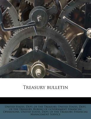 Treasury Bulletin (Paperback): United States Dept. of the Treasury, United States. Dept. Of The Treasury. Bu, United States...