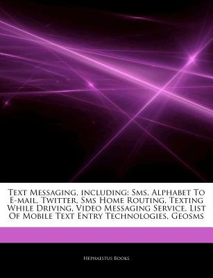Articles on Text Messaging, Including - SMS, Alphabet to E-mail, Twitter, SMS Home Routing, Texting While Driving, Video...