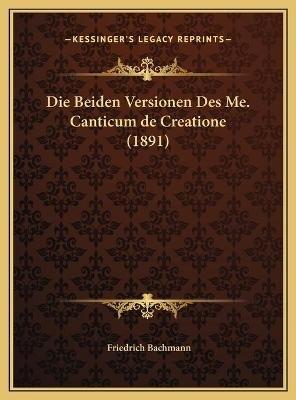 Die Beiden Versionen Des Me. Canticum de Creatione (1891) (English, German, Hardcover): Friedrich Bachmann