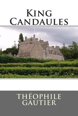 King Candaules (Paperback): Theophile Gautier