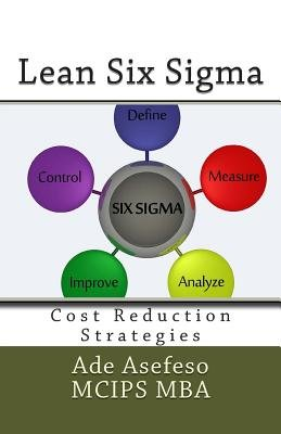 Lean Six SIGMA - Cost Reduction Strategies (Paperback): Ade Asefeso MCIPS MBA