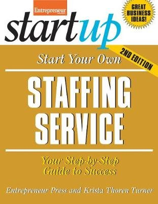 Start Your Own Staffing Service - Your Step-By-Step Guide to Success (Paperback, Second Edition): Entrepreneur Magazine, Krista...