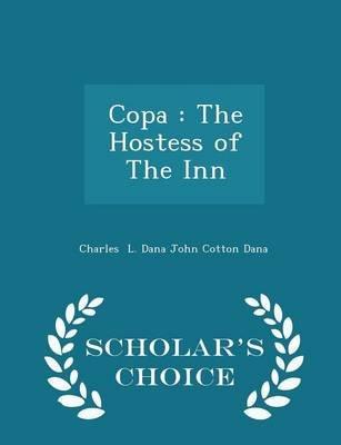 Copa - The Hostess of the Inn - Scholar's Choice Edition (Paperback): Charles L. Dana John Cotton Dana
