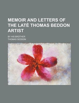 Memoir and Letters of the Late Thomas Beddon Artist; By His Brother (Paperback): Thomas Seddon