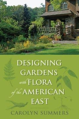 Designing Gardens With Flora of the American East (Paperback):