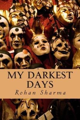 My Darkest Days (Paperback): Dr Rohan Sharma