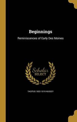 Beginnings (Hardcover): Tacitus 1832-1919 Hussey