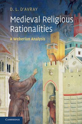Medieval Religious Rationalities - A Weberian Analysis (Hardcover): David d'Avray