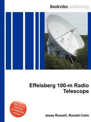 Effelsberg 100-M Radio Telescope (Paperback): Jesse Russell, Ronald Cohn