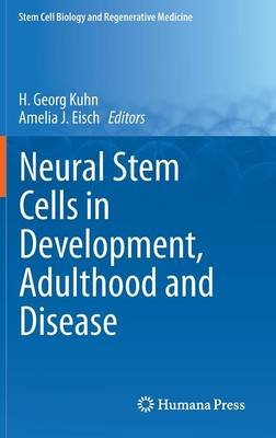 Neural Stem Cells in Development, Adulthood and Disease (Hardcover, 2015 ed.): H. Georg Kuhn, Amelia J. Eisch