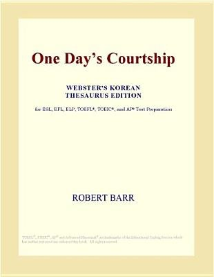 One Days Courtship (Webster's Korean Thesaurus Edition) (Electronic book text): Inc. Icon Group International