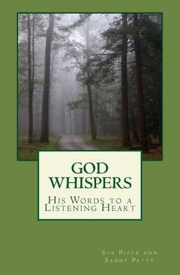 God Whispers - His Words to a Listening Heart (Paperback): Sue Piper, Sandy Petty