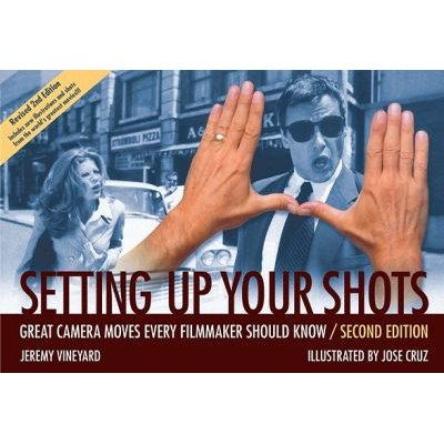 Setting Up Your Shots - Great Camera Moves Every Filmmaker Should Know (Electronic book text): Jeremy Vineyard