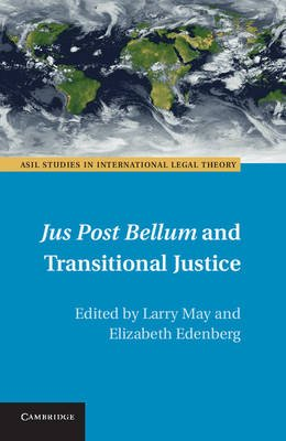 Jus Post Bellum and Transitional Justice (Hardcover, New): Larry May, Elizabeth Edenberg