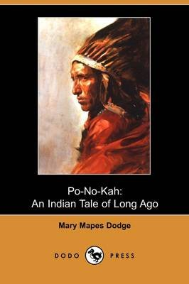 Po-No-Kah - An Indian Tale of Long Ago (Dodo Press) (Paperback): Mary Mapes Dodge
