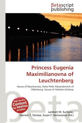 Princess Eugenia Maximilianovna of Leuchtenberg (Paperback): Lambert M. Surhone, Mariam T. Tennoe, Susan F. Henssonow