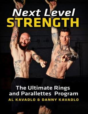 Next Level Strength - The Ultimate Rings and Parallettes Program (Paperback): Al Kavadlo, Danny Kavadlo