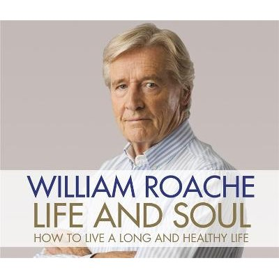 Life and Soul - How to Live a Long and Healthy Life (CD, Unabridged edition): William Roache