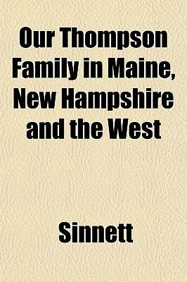 Our Thompson Family in Maine, New Hampshire and the West (Paperback): Sinnett