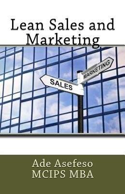Lean Sales and Marketing (Paperback): Ade Asefeso MCIPS MBA