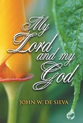 My Lord and My God (Paperback): John W. De-Silva
