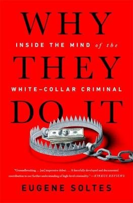 Why They Do It - Inside the Mind of the White-Collar Criminal (Paperback): Eugene Soltes