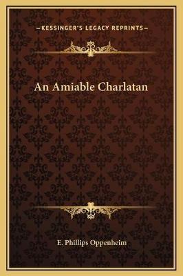 An Amiable Charlatan (Hardcover): E.Phillips Oppenheim