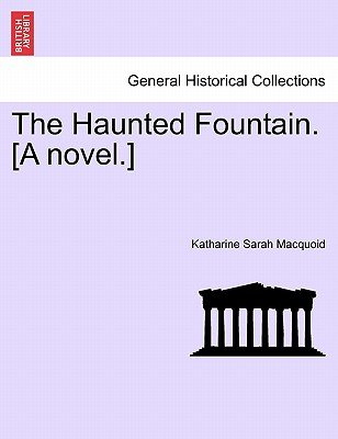 The Haunted Fountain. [A Novel.] (Paperback): Katharine Sarah Macquoid